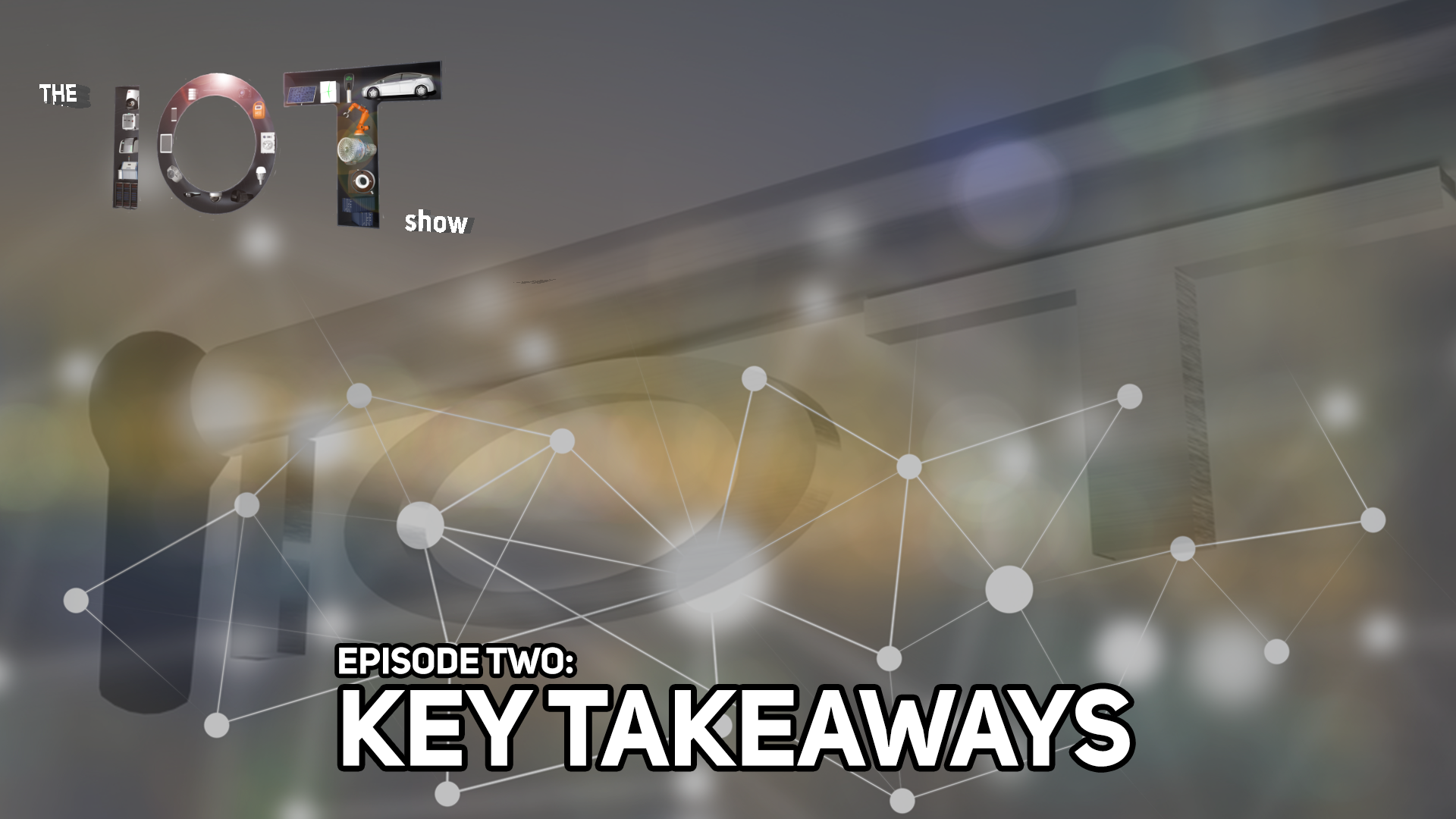 IoT Show Key Takeaways
